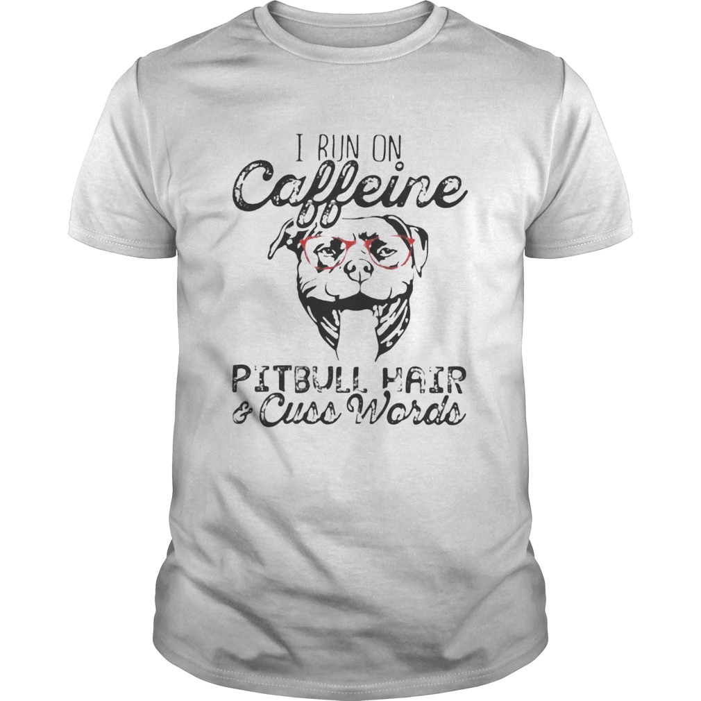 I run on caffeine Pitbull hair and cuss words Unisex