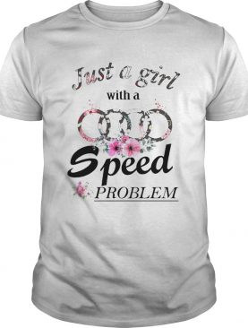 Just a girl with a Audi speed problem shirt