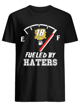 Kyle Busch 18 Fueled By Haters shirt