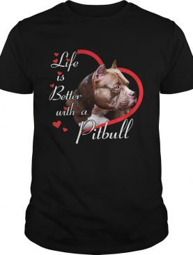 Life Is Better With A Pitbull shirt
