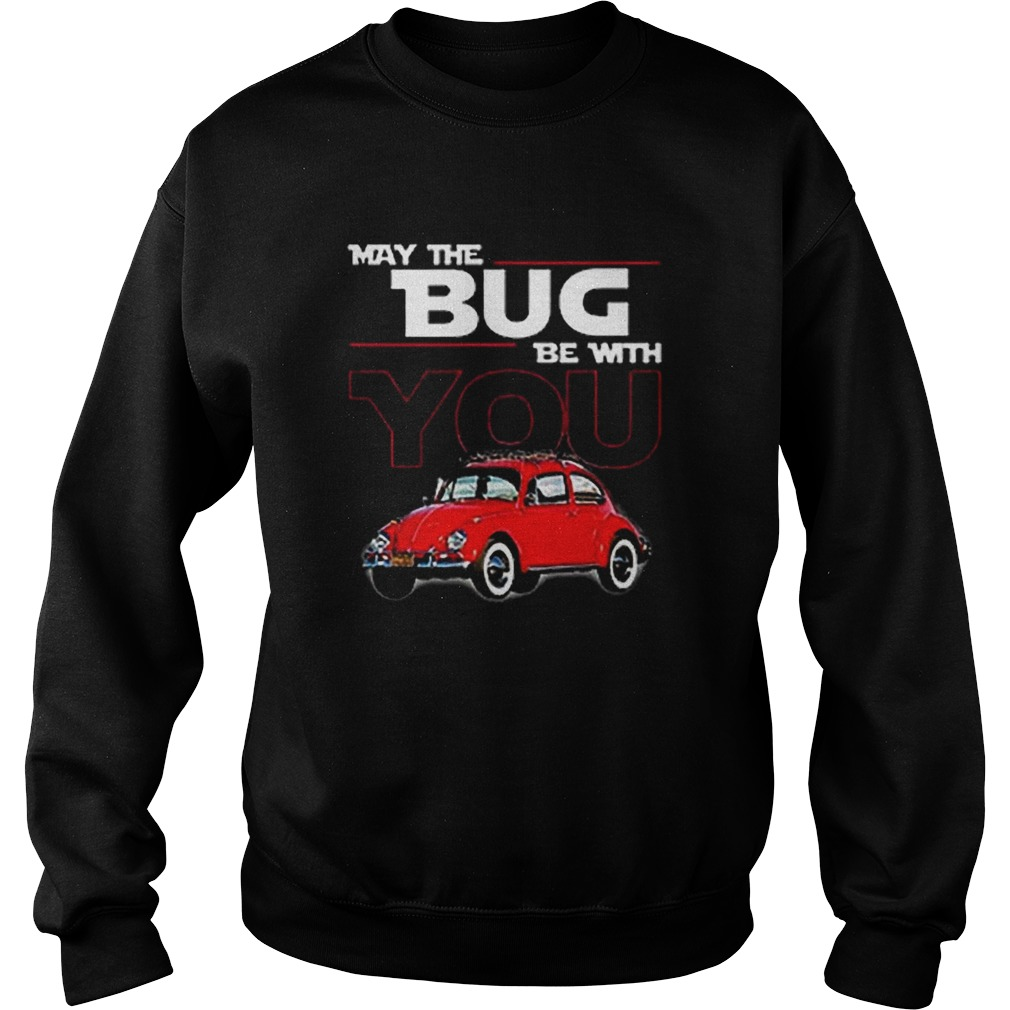 May the bug be with you car Star Wars  Sweatshirt