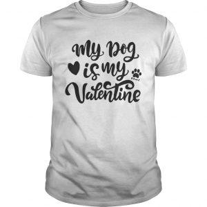 My Dog Is My Valentine  Unisex
