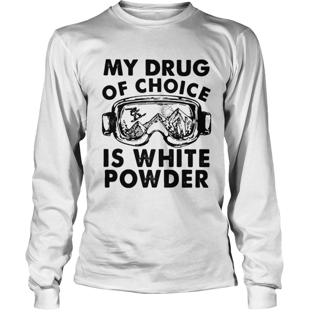 My Drug Of Choice Is White Powder LongSleeve