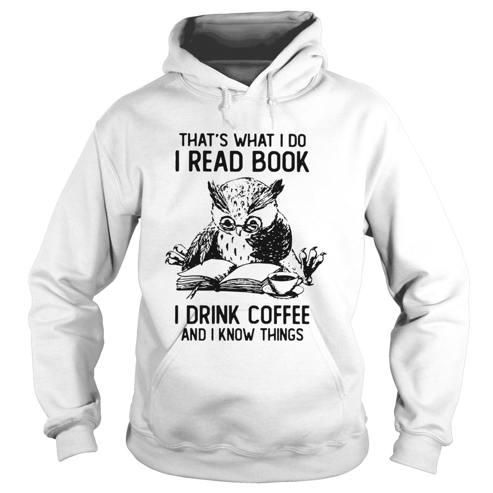 Owl Thats What I Do I Read Book I Drink Coffee And Knows Things Hoodie