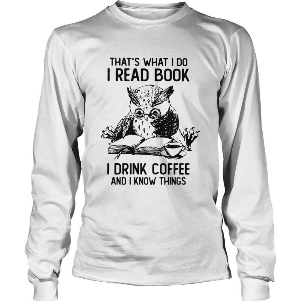 Owl Thats What I Do I Read Book I Drink Coffee And Knows Things LongSleeve