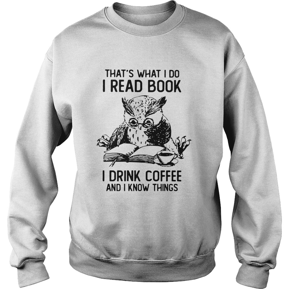 Owl Thats What I Do I Read Book I Drink Coffee And Knows Things Sweatshirt