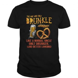 The One And Only Drunkle Like A Normal Uncle Only Drunker  Unisex