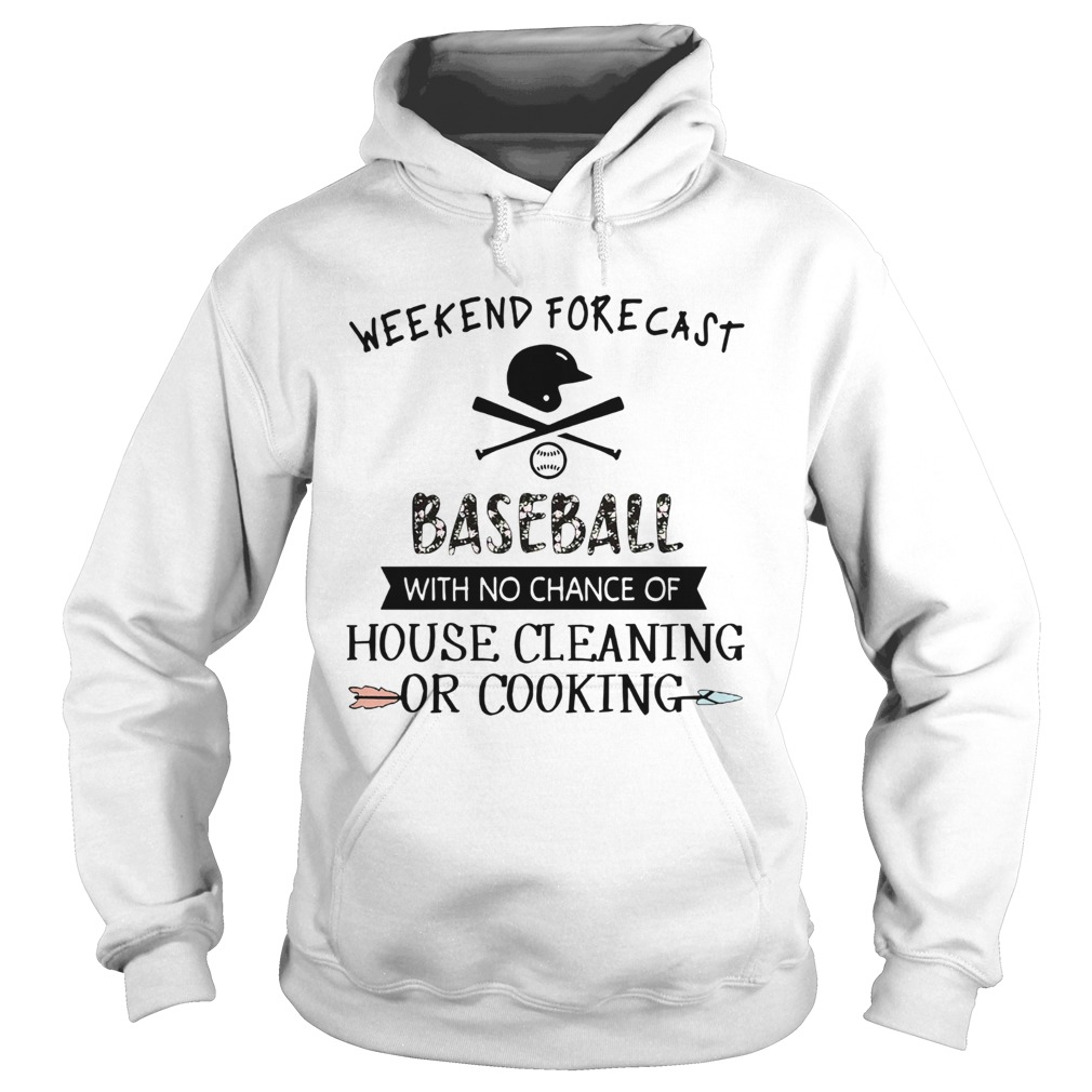 Weekend Forecast Baseball With No Chance Of House Cleaning Or Cooking Hoodie