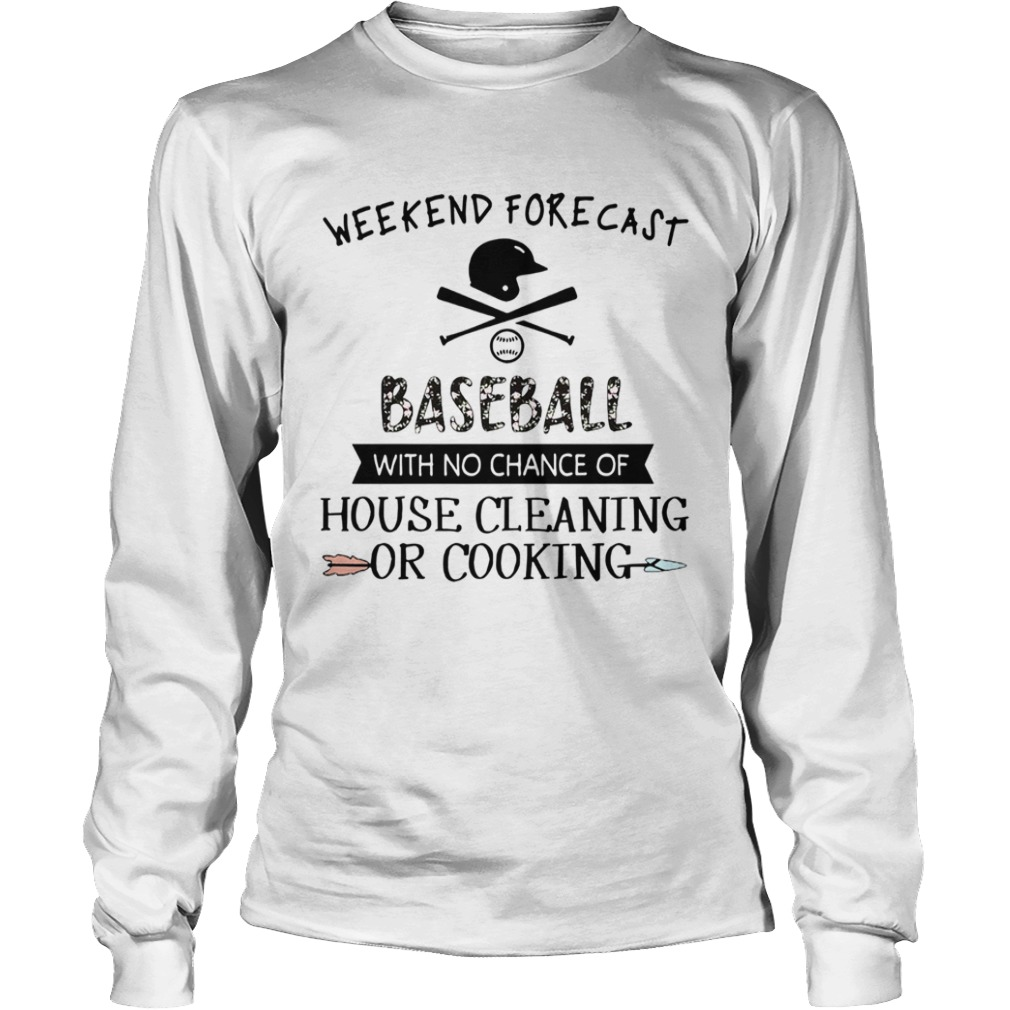 Weekend Forecast Baseball With No Chance Of House Cleaning Or Cooking LongSleeve