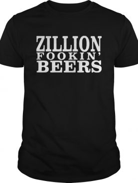 Zillion Fookin Beers shirt