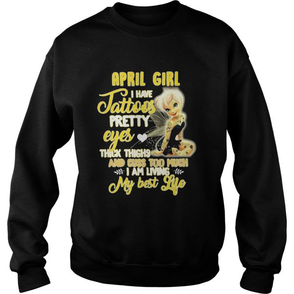 April Girl I Have Tattoos Pretty Eyes Thick Thighs And Cuss Too Much  Sweatshirt
