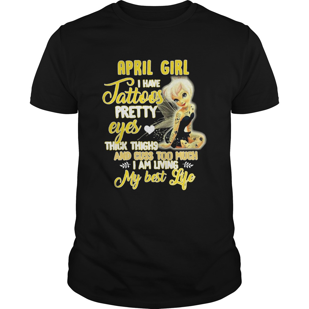 April Girl I Have Tattoos Pretty Eyes Thick Thighs And Cuss Too Much Unisex