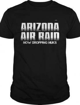 Arizona Air Raid Now Dropping Nuks shirt