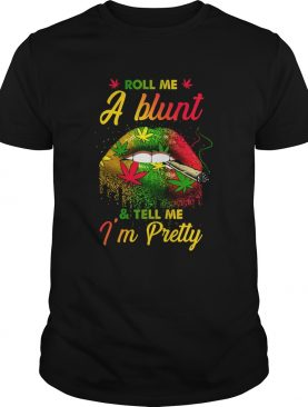 Cannabis Roll Me A Blunt And Tell Me Im Pretty shirt