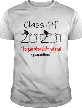 Class of 2020 The year when sht got real Quarantined shirt