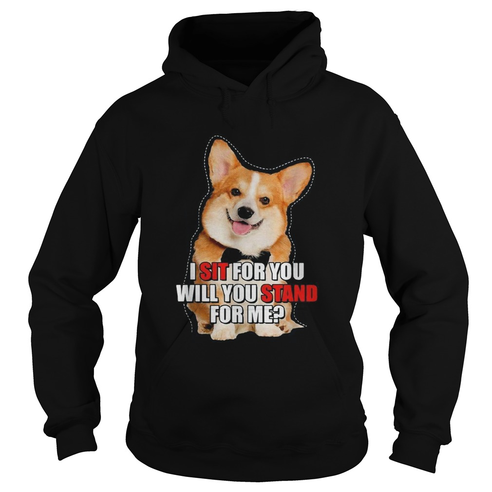 Corgi I sit for you will you stand for me Hoodie