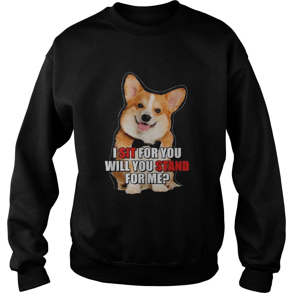Corgi I sit for you will you stand for me Sweatshirt