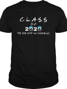 Coronavirus Class Of 2020 The One With The Pandemic shirt