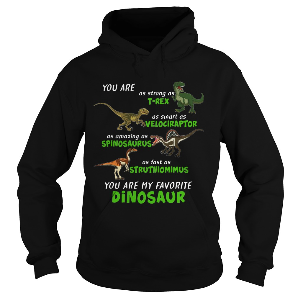 Dinosaur You Are As Strong As Trex As Smart As Velociraptor Hoodie