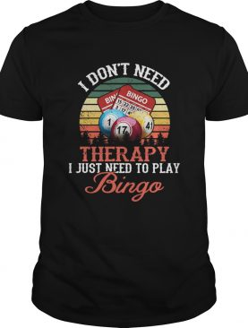 I Dont Need Therapy I Just Need To Play Bingo Vintage shirt