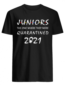 Junior the one where they were quarantined 2021 shirt