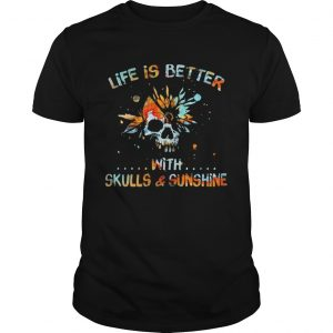 Life Is Better With Skulls And Sunshine Art Special Version  Unisex