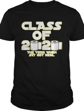 Toilet Paper Class of 2020 The Year When Shit Got Real Graduation shirt