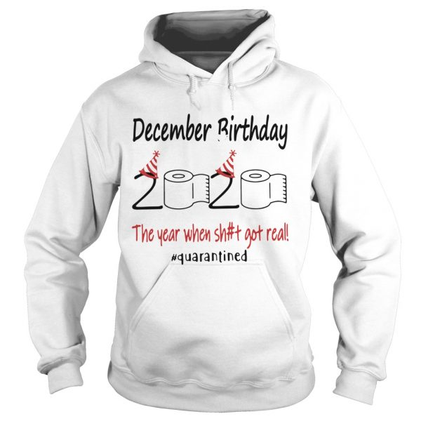1586143990December Birthday The Year When Shit Got Real Quarantined  Hoodie