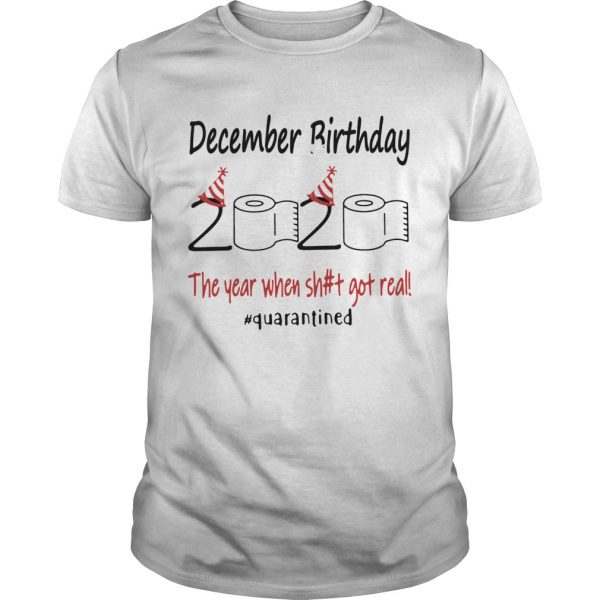 1586143990December Birthday The Year When Shit Got Real Quarantined  Unisex