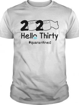 2020 Hello Thirty quarantined shirt