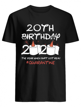 20th Birthday 2020 The Year When Shit Got Real Quarantined shirt