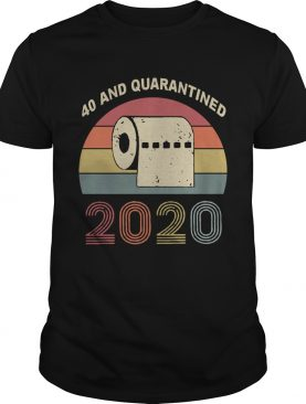 40th and Quarantined Quarantine Birthday shirt