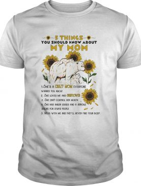 5 things you should know about my mom sunflower shirt