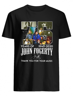 75 Year Of 1945-2020 John Fogerty Thank You For Your Music shirt
