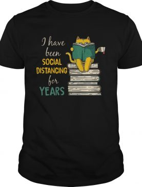 A Have Been Social Distancing For Years shirt