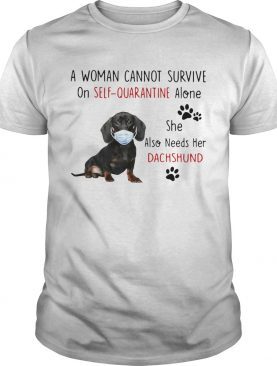 A Woman Cannot Survive On Self Quarantine Alone She Also Needs Her Dachshund shirt