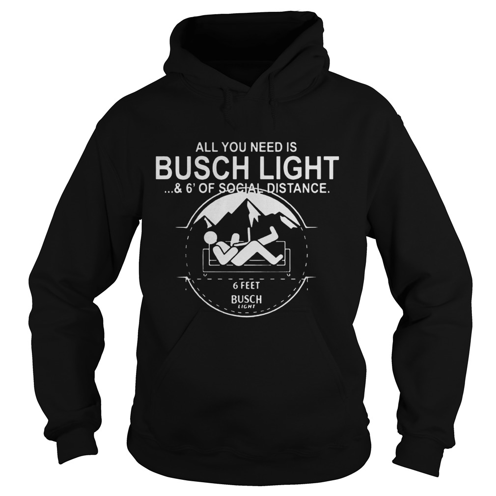 All You Need Is Busch Light And Six Feet Of Social Distance Hoodie