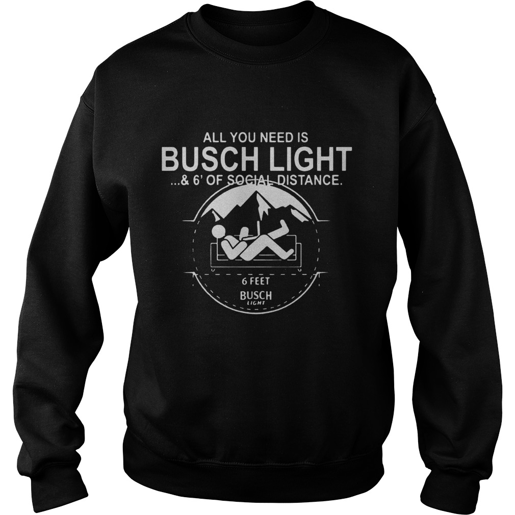 All You Need Is Busch Light And Six Feet Of Social Distance Sweatshirt