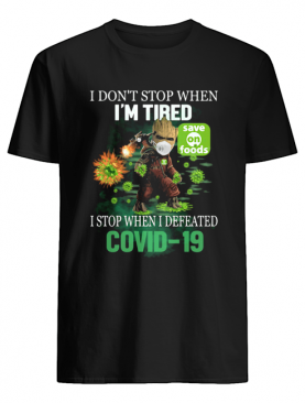 Baby Groot I Don't Stop When I'm Tired I Stop When I Defeated Covid-19 Save On Foods shirt