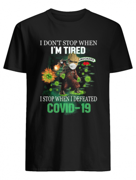 Baby Groot I Don't Stop When I'm Tired I Stop When I Defeated Covid-19 Smucker's shirt