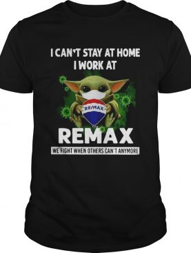 Baby Yoda I Cant Stay At Home I Work At Remax shirt