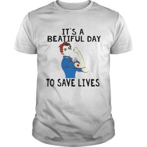 Beautiful Strong Nurse Its A Beautiful Day To Save Lives  Unisex