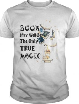 Book May Well Be The Only True Magic shirt