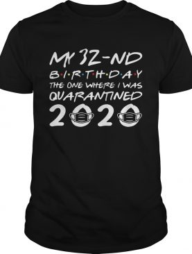 Born In 1988 My 32nd Birthday The One Where I Was Quarantined shirt