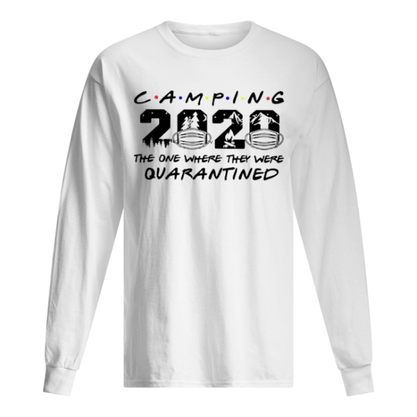 Camping The One Where They Were Quatantined  Long Sleeved T-shirt