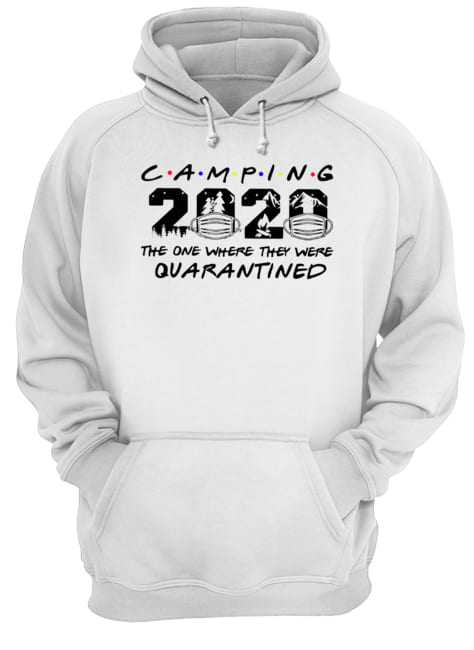 Camping The One Where They Were Quatantined  Unisex Hoodie
