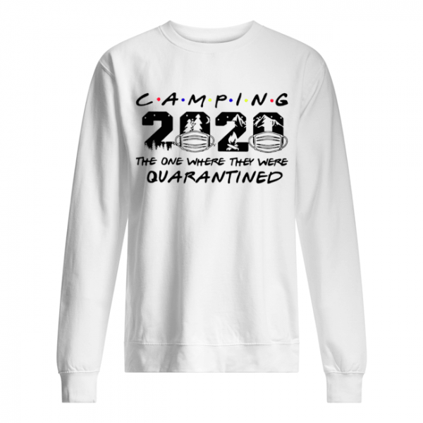 Camping The One Where They Were Quatantined  Unisex Sweatshirt
