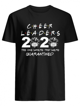 Cheerleader 2020 The One Where They Were Quarantined COVID-19 shirt