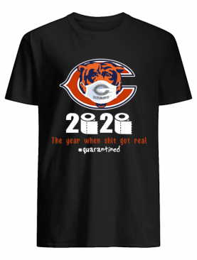 Chicago Bears 2020 The Year When Shit Got Real #Quarantined shirt