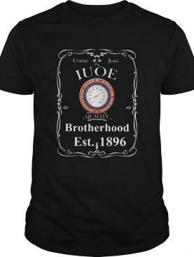Come join the international union of operating engineers quality brotherhood est 1896 shirt